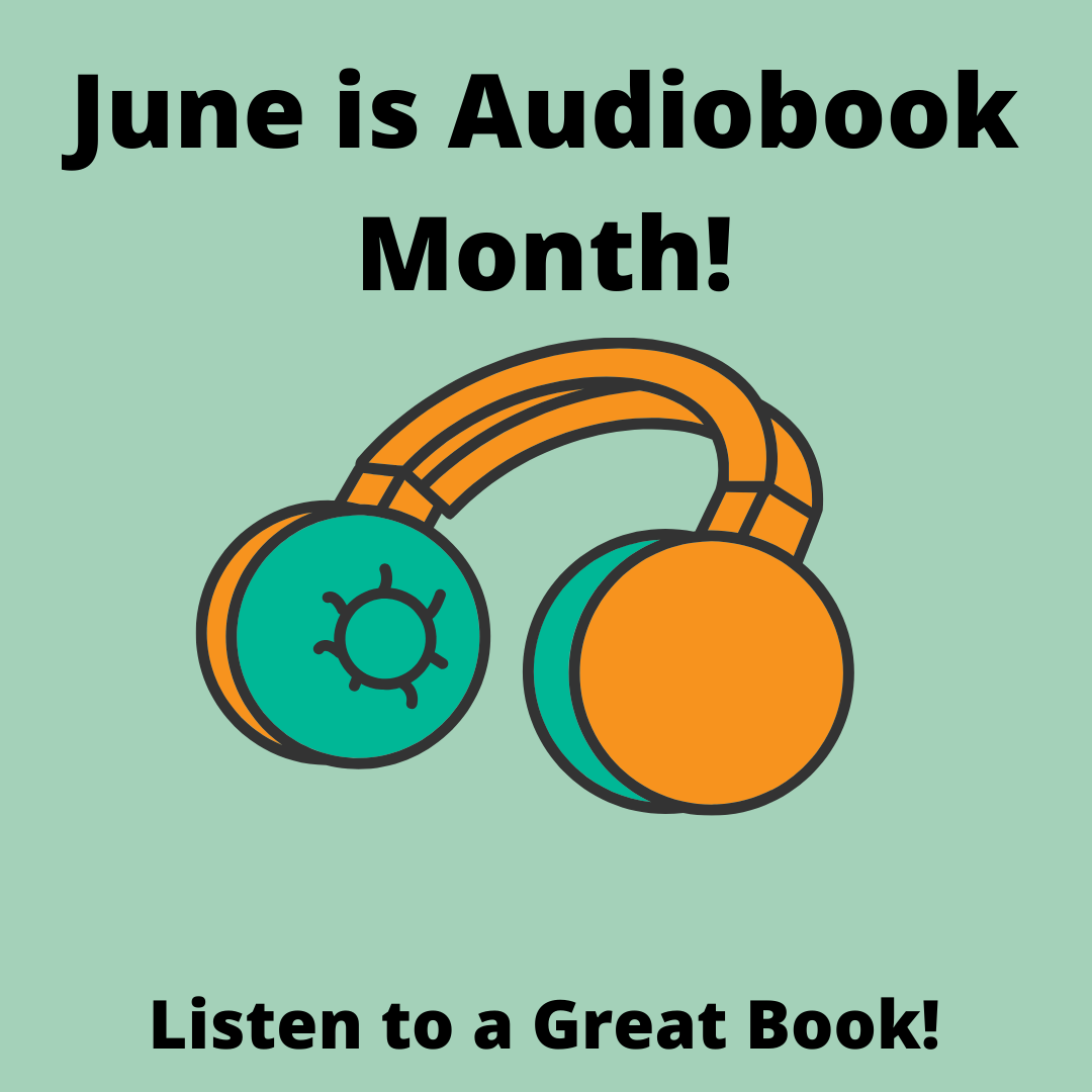 June is Audiobook Month (Headphones) Listen to a Great Book!