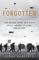 Forgotten : the untold story of D-Day's Black heroes, at home and at war / Linda Hervieux.