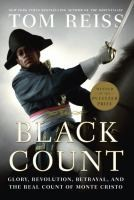 The Black Count : glory, revolution, betrayal, and the real Count of Monte Cristo / Tom Reiss.